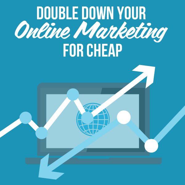 Double Down Your Online Marketing For Cheap