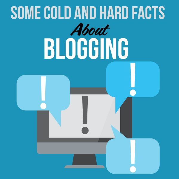 Some Cold And Hard Facts About Blogging